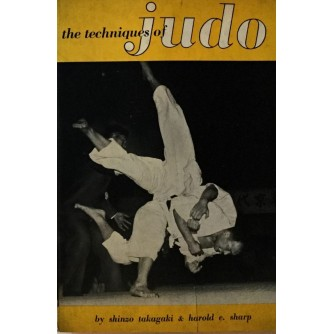 SHINZO TAKAGAKI & HAROLD E.SHARP : THE TECHNIQUES OF JUDO