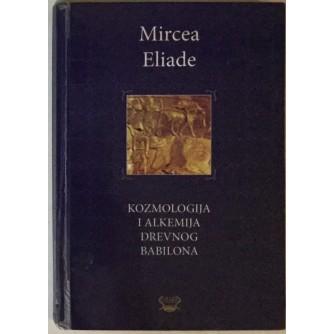 MIRCEA ELIADE : KOZMOLOGIJA I ALKEMIJA DREVNOG BABILONA