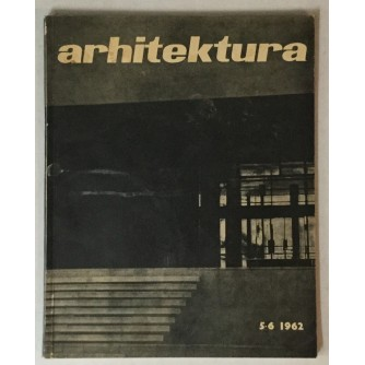 ARHITEKTURA ČASOPIS 1962. BROJ 5-6 : ČASOPIS ZA ARHITEKTURU URBANIZAM I PRIMJENJENU UMJETNOST
