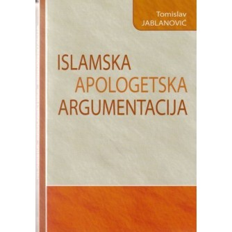 TOMISLAV JABLANOVIĆ : ISLAMSKA APOLOGETSKA ARGUMENTACIJA