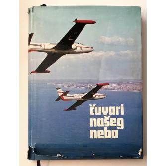 ČUVARI NAŠEG NEBA, 35 GODINA RATNOG VAZDUHOPLOVSTVA I PROTIVVAZDUŠNE ODBRANE 1942.-1977., BEOGRAD 1977.