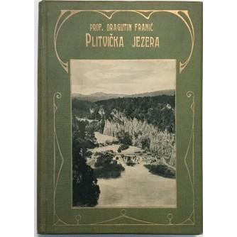 PROF. DRAGUTIN FRANIĆ : PLITVIČKA JEZERA I NJIHOVA OKOLICA