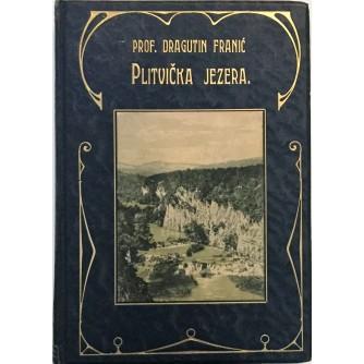 PROF. DRAGUTIN FRANIĆ, PLITVIČKA JEZERA I NJIHOVA OKOLICA, ZAGREB 1910. + NACRT PLITVIČKIH JEZERA