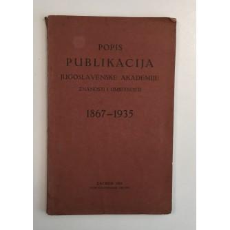 POPIS PUBLIKACIJA JUGOSLAVENSKE AKADEMIJE ZNANOSTI I UMJETNOSTI 1867-1935.
