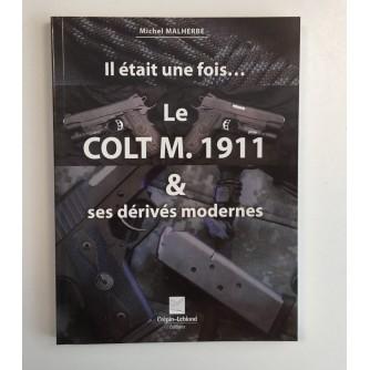 MICHEL MALHEBRE : IL ETAIT UNE FOIS ... LE COLT M. 1911 & SES DERIVES MODERNES