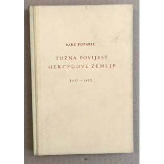 BARE POPARIĆ : TUŽNA POVIJEST HERCEGOVINE ZEMLJE 1437.-1482.