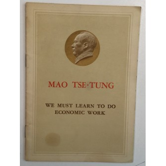 MAO TSE - TUNG : WE MUST LEARN TO DO ECONIMIC WORK