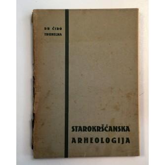 DR. ĆIRO TRUHELKA : STAROKRŠĆANSKA ARHEOLOGIJA
