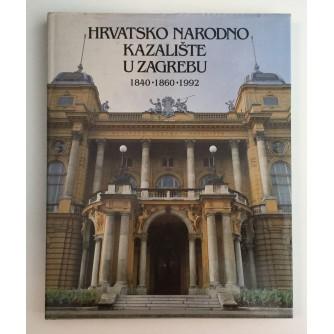 HRVATSKO NARODNO KAZALIŠTE U ZAGREBU 1840 - 1860 - 1992