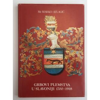 MARKO ATLAGIĆ : GRBOVI PLEMSTVA U SLAVONIJI 1700 - 1918