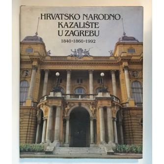 HRVATSKO NARODNO KAZALIŠTE U ZAGREBU 1840- 1860- 1992