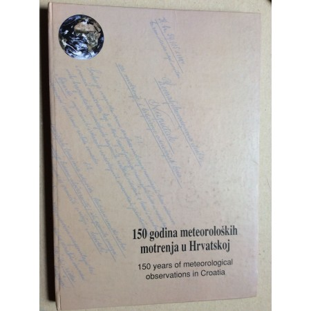 150 GODINA METEOROLOŠKIH  MOTRENJA U HRVATSKOJ ,  2002.,  BRANKO GELO, KREŠO PANDŽIĆ