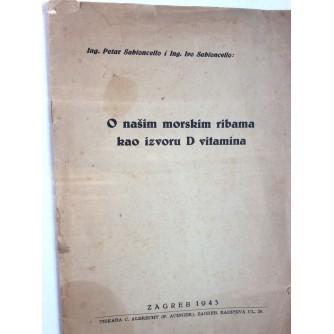 PETAR SABIONCELLO I IVO SABIONCELLO, O NAŠIM MORSKIM RIBAMA KAO IZVORU D VITAMINA, 1943. ZAGREB