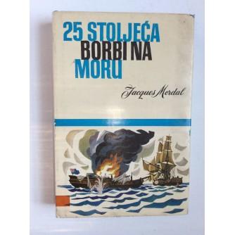 JACQUES MORDAL, 25 STOLJEĆA BORBI NA MORU, 1967. NOVINSKA PUBLICISTIKA