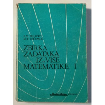 P.M. MILIČIĆ, M.P. UŠĆUMLIĆ: ZBIRKA ZADATAKA IZ VIŠE MATEMATIKE I