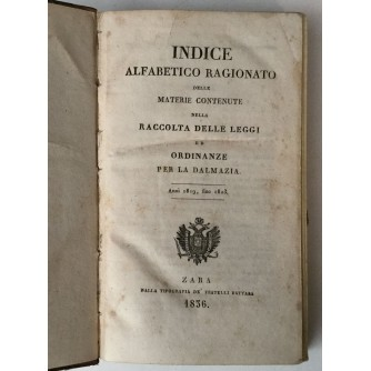 INDICE ALFABETICO RAGIONATO : ORDANANZE PER LA DALMAZIA