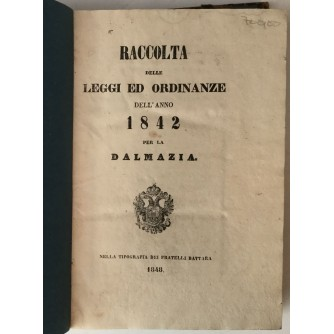 RACCOLTA DELLE LEGGI ED ORDINANZE DELL ANNO 1842 PER LA DALMAZIA