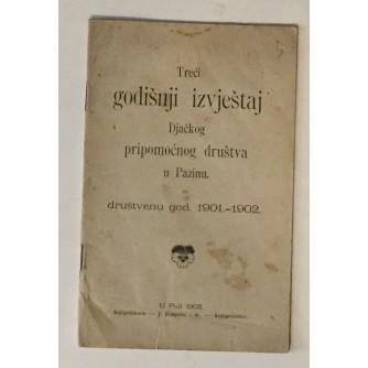TREĆI GODIŠNJI IZVJEŠTAJ DJAČKOG PRIPOMOĆNOG DRUŠTVA U PAZINU ZA DRUŠTVENU GODINU 1901-1902.