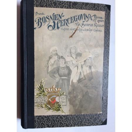 HEINRICH RENNER, DURCH  BOSNIEN UND DIE HERCEGOVINA , 1896. BERLIN