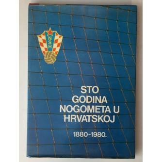 STO GODINA NOGOMETA U HRVATSKOJ 1880-1980.