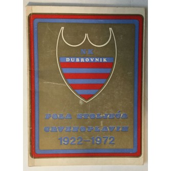 TOMISLAV ŠULJAK : NK DUBROVNIK, POLA STOLJEĆA CRVENO-PLAVIH, 1922-1972
