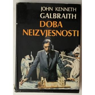 JOHN KENNETH GALBRAITH : DOBA NEIZVJESNOSTI