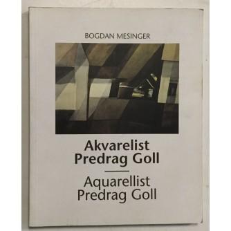 BOGDAN MESINGER : AKVARELIST PREDRAG GOLL