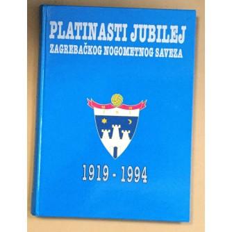 PLATINASTI JUBILEJ ZAGREBAČKOG NOGOMETNOG SAVEZA 1919-1994.