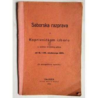 SABORSKA RAZPRAVA O KOPRIVNIČKOM IZBORU  U SJEDNICI HRVATSKOG SABORA, 1905.,  TISAK BRAĆE KRALJ