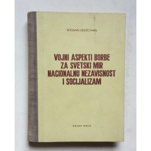 BOGDAN OREŠČANIN, VOJNI ASPEKTI BORBE ZA SVETSKI MIR NACIONALNU NEZAVISNOST I SOCIJALIZAM, BEOGRAD 1962.
