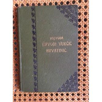 VOJVODA HRVOJE VUKČIĆ HRVATINIĆ -   FERDO ŠIŠIĆ  -  MATICA HRVATSKA - 1902.  ZAGREB   - S JEDNIM TLORISOM TE 4 RODOSLOVNE TABLE