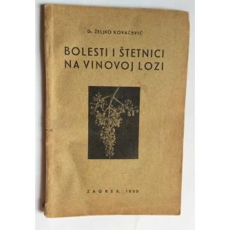 ŽELJKO KOVAČEVIĆ, BOLESTI I ŠTETNICI NA VINOVOJ LOZI, ZAGREB, 1939