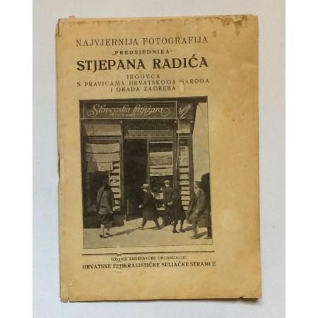 """PROPAGANDA, NAJVJERNIJA FOTOGRAFIJA """"PREDSJEDNIKA"""" STJEPANA RADIĆA  TRGOVCA S PRAVICAMA HRVATSKOG NARODA I GRADA ZAGREBA, IZDANJE ZAGREBAČKE ORGANIZACIJE HRVATSKE FEDERALISTIČKE SELJAČKE STRANKE, ZAGREB, 1927."""