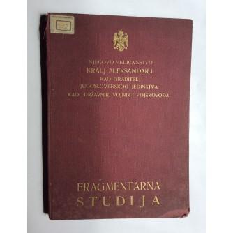 CRNKOVIĆ-ČAČKOVIĆ, NJEGOVO VELIČANSTVO KRALJ ALEKSANDAR PRVI KAO GRADITELJ JUGOSLOVENSKOG JEDINSTVA, KAO DRŽAVNIK, VOJNIK I VOJSKOVODJA, FRAGMENTARNA STUDIJA, ZAGREB, 1933