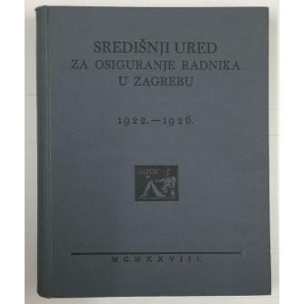SREDIŠNJI URED ZA OSIGURANJE RADNIKA U ZAGREBU 1922-1926, UREDILI : MARKO BAUER I MILAN GLASER, ZAGREB 1928.