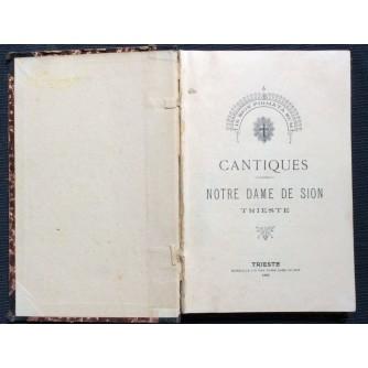CANTIQUES, NOTRE DAME DE SION TRIESTE, EDITEUR LE CONVENT NOTRE DAME DE SION, TRIESTE, 1901.