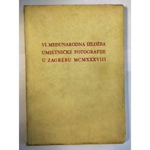 KATALOG - VI. MEĐUNARODNA IZLOŽBA UMJETNIČKE FOTOGRAFIJE U ZAGREBU MCMXXXVIII, FOTOKLUB ZAGREB , ZAGREB 1938.