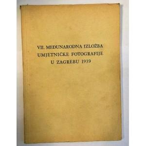 KATALOG - VII. MEĐUNARODNA IZLOŽBA UMJETNIČKE FOTOGRAFIJE U ZAGREBU , FOTOKLUB ZAGREB , ZAGREB 1939.