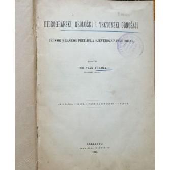 IVAN TURINA, HIDROGRAFSKI, GEOLOŠKI I TEKTONSKI ODNOŠAJI JEDNOG KRAŠKOG PREDJELA SJEVEROZAPADNE BOSNE, SARAJEVO, 1913.