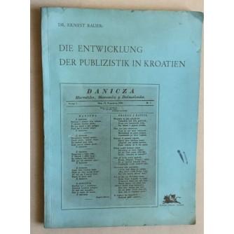 ERNEST BAUER, DIE ENTWICKLUNG DER PUBLIZISTIK IN KROATIEN, ZAGREB, 1942.
