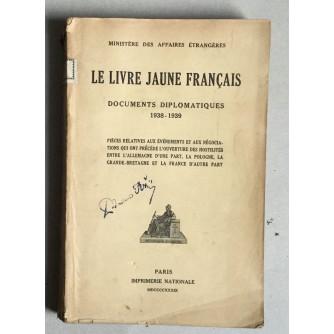 MINISTERE DES AFFAIRES ETRANGERES, LE LIVRE JAUNE FRANCAIS, DOCUMENTS DIPLOMATIQUE 1938-1939.