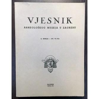 VJESNIK ARHEOLOŠKOG MUZEJA U ZAGREBU, ZAGREB 1972-73, 3. SERIJA - SV. VI-VII