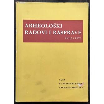 ARHEOLOŠKI RADOVI I RASPRAVE - KNJIGA PRVA, ACTA ET DISSERTATIONE ARCHAEOLOGICAE I., ZAGREB 1959, JAZU