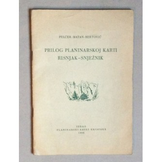 PELCER-MATAN-BERTOVIĆ, PRILOG PLANINARSKOJ KARTI RISNJAK-SNJEŽNIK, ZAGREB, 1952.