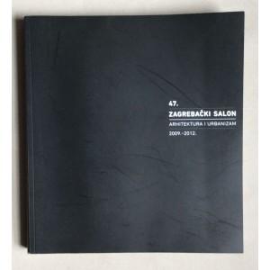47.ZAGREBAČKI SALON, ARHITEKTURA I URBANIZAM 2009-2012., ZAGREB, 2012.