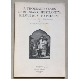 GEORGE JERKOVICH, A THOUSAND YEARS OF RUSSIAN CHRISTIANITY :KIEVAN RUS' TO PRESENT, LAWRENC, KANSAS, 1988.