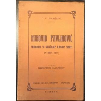 D. F. IVANIŠEVIĆ, MIHOVIO PAVLINOVIĆ - PRIGODOM 30 GODIŠNJICE NJEGOVE SMRTI, SPLIT 1917.
