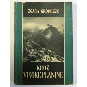 MIRKO ZGAGA - IVO GROPUZZO, KROZ VISOKE PLANINE, ZAGREB 1952.